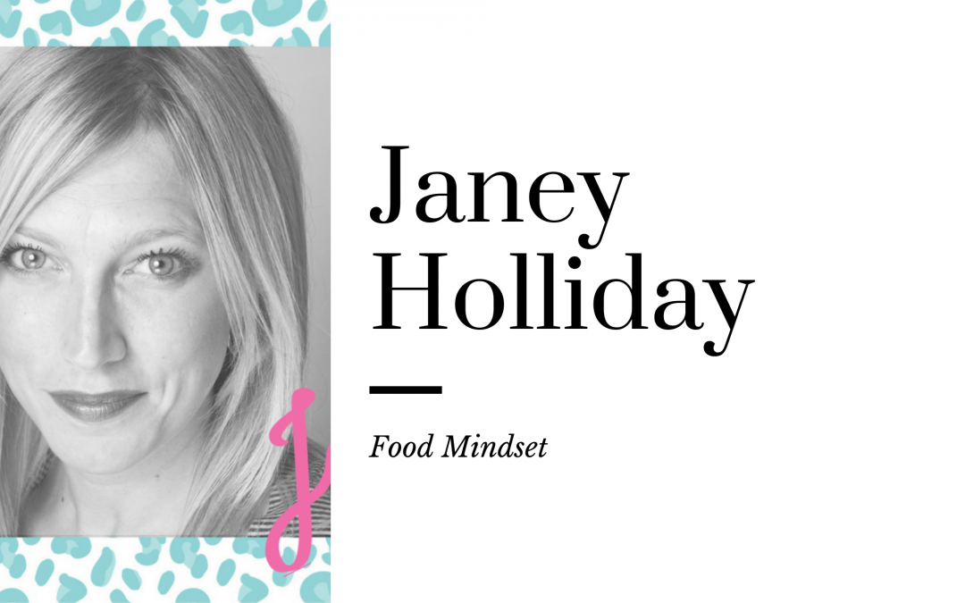 Food Freedom Mindset with Janey Holliday